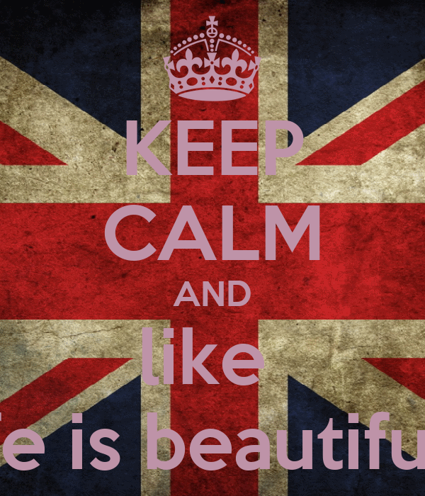 KEEP CALM AND like  Life is beautiful .