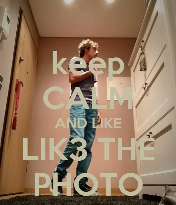 keep CALM AND LIKE LIK3 THE PHOTO