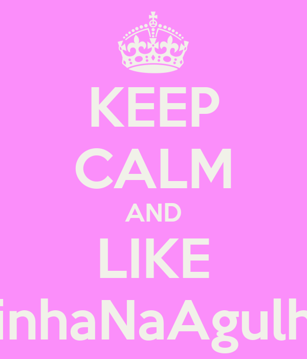 KEEP CALM AND LIKE LinhaNaAgulha