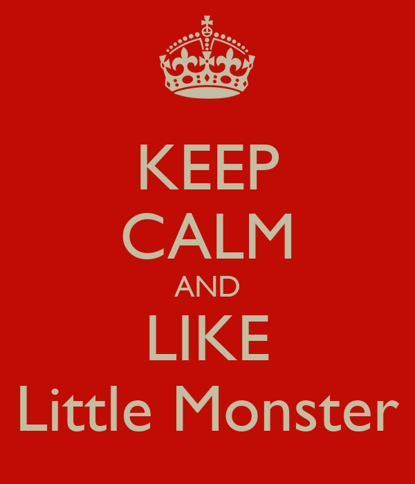 KEEP CALM AND LIKE Little Monster