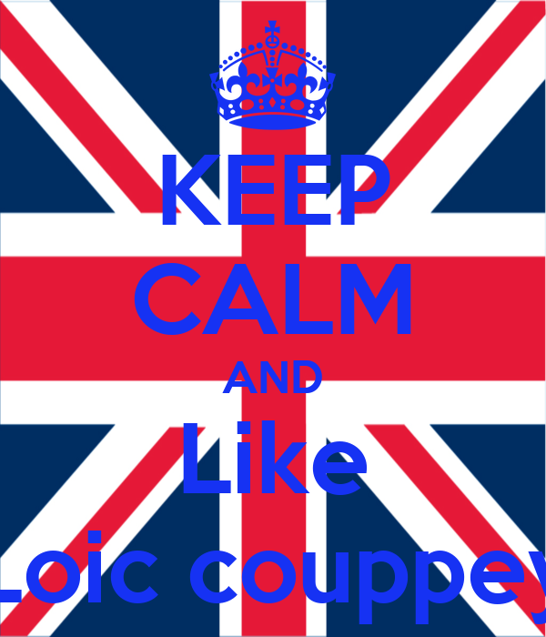 KEEP CALM AND Like Loic couppey