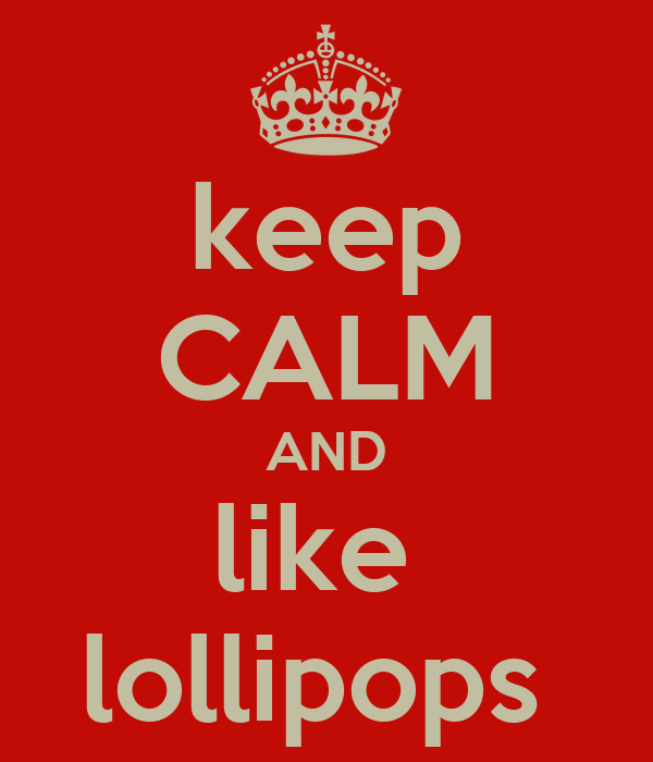 keep CALM AND like  lollipops