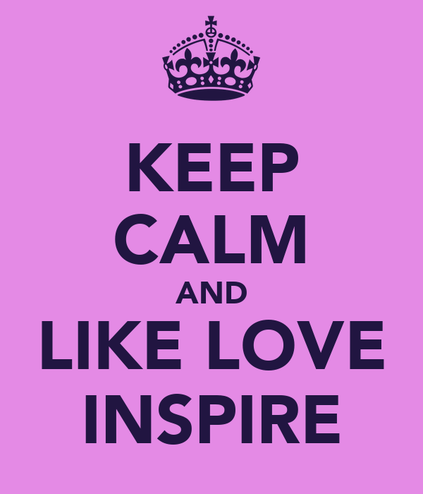 KEEP CALM AND LIKE LOVE INSPIRE