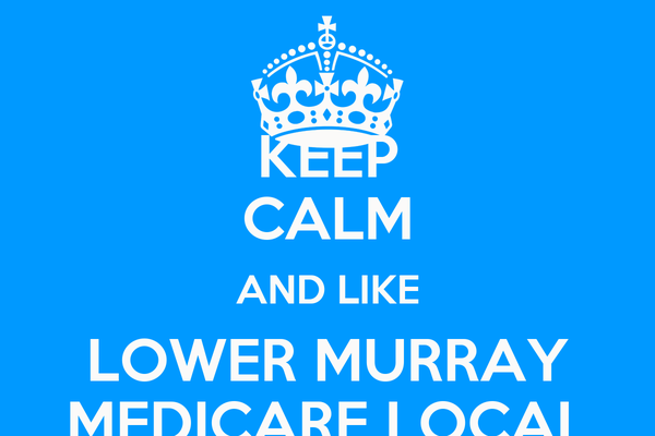 KEEP CALM AND LIKE LOWER MURRAY MEDICARE LOCAL