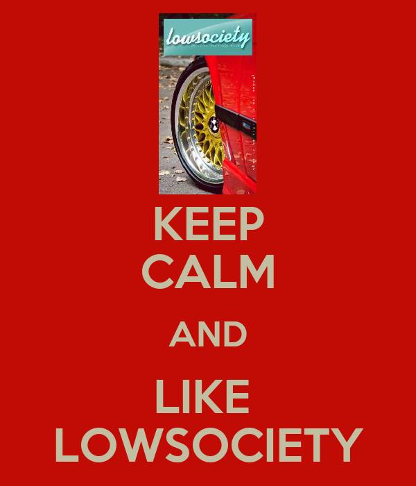 KEEP CALM AND LIKE  LOWSOCIETY