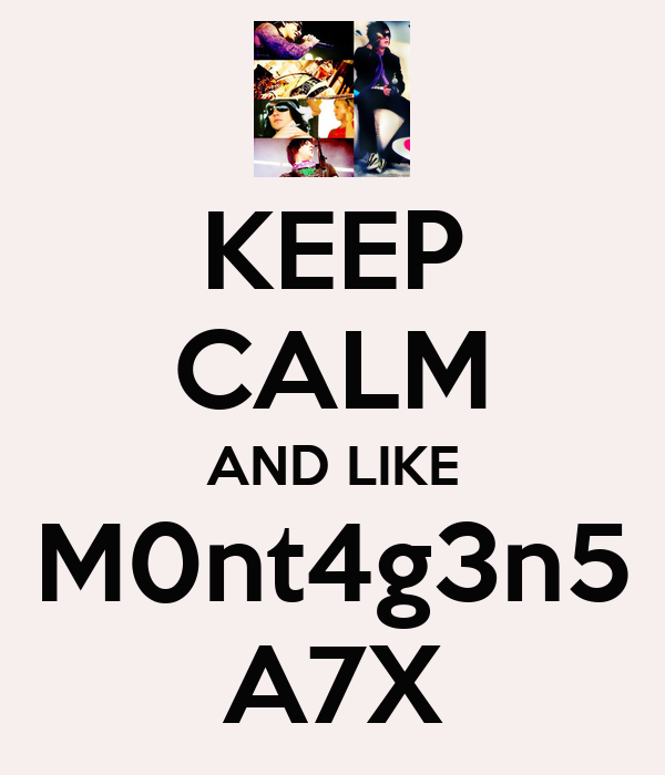 KEEP CALM AND LIKE M0nt4g3n5 A7X