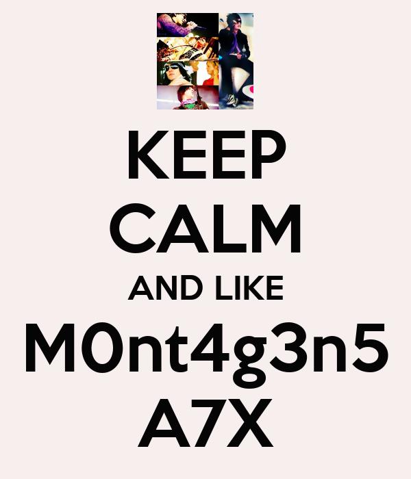 KEEP CALM AND LIKE M0nt4g3n5 A7X