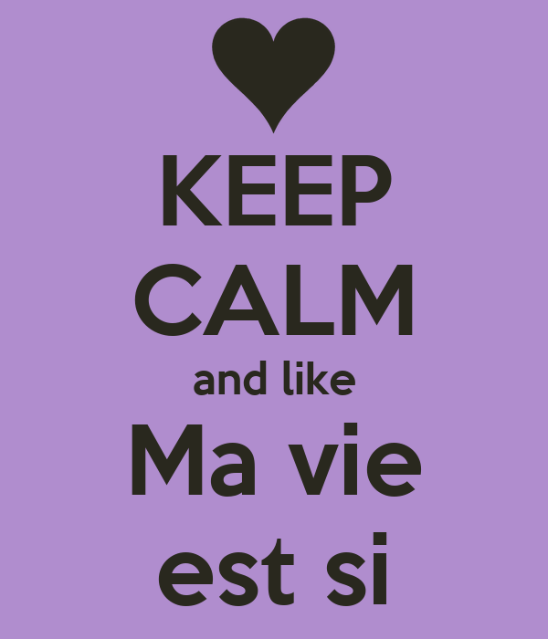 KEEP CALM and like Ma vie est si
