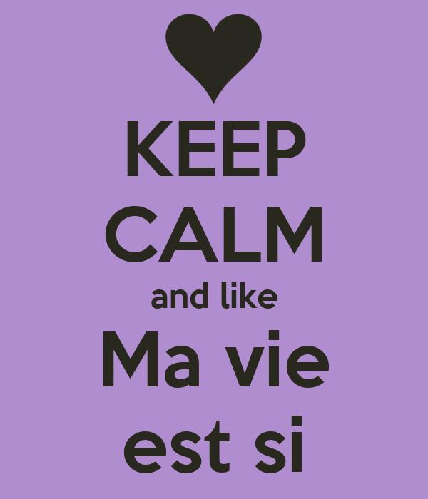 KEEP CALM and like Ma vie est si