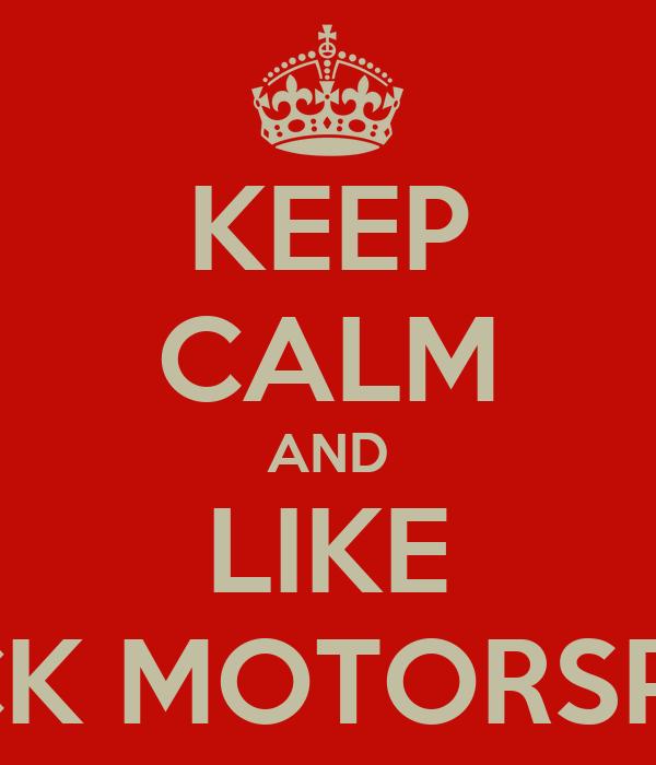 KEEP CALM AND LIKE MACK MOTORSPORT