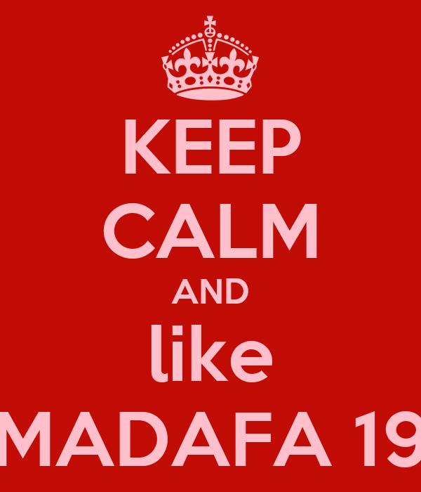 KEEP CALM AND like MADAFA 19