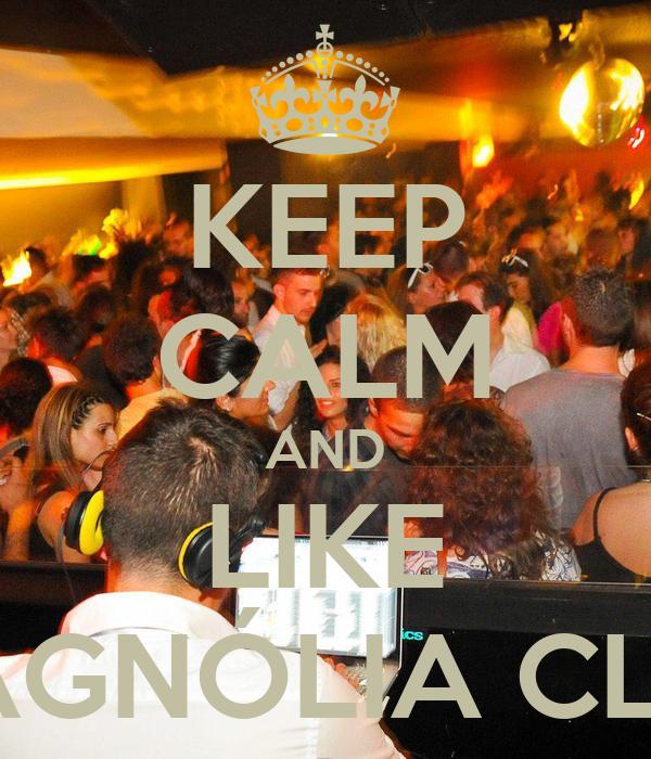 KEEP CALM AND LIKE MAGNÓLIA CLUB