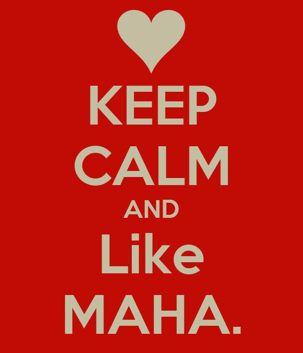 KEEP CALM AND Like MAHA.