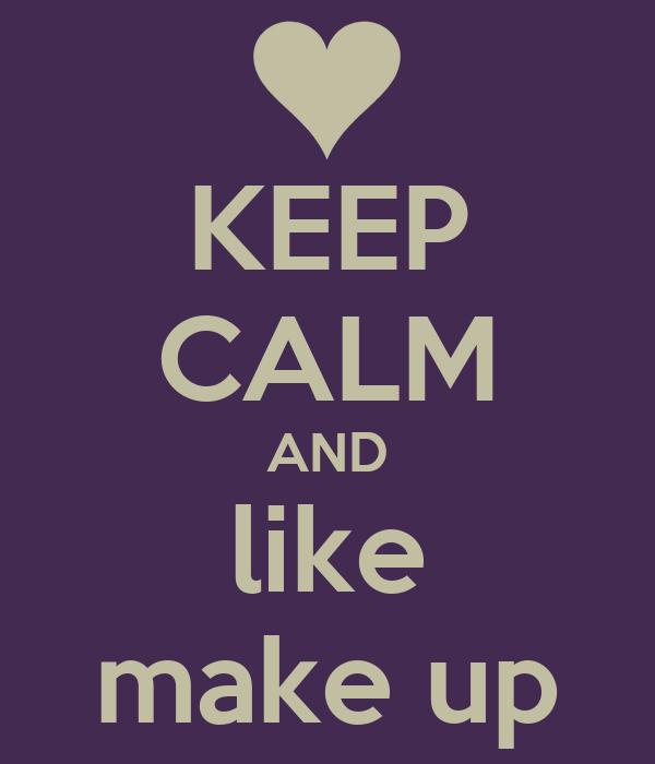 KEEP CALM AND like make up