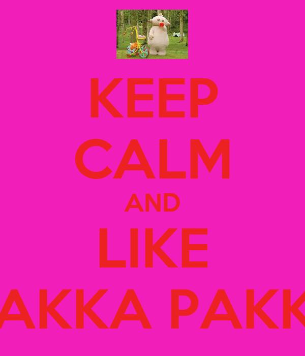 KEEP CALM AND LIKE MAKKA PAKKA