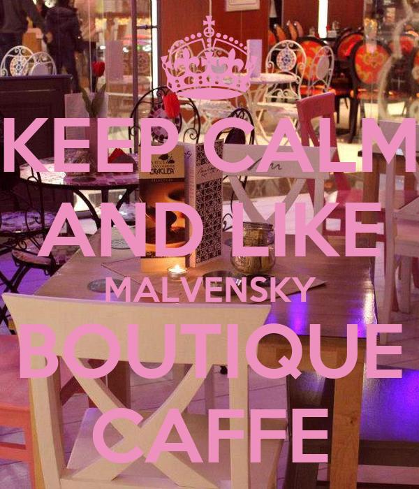 KEEP CALM AND LIKE MALVENSKY BOUTIQUE CAFFE