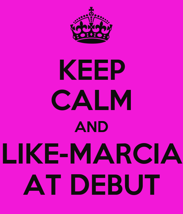 KEEP CALM AND LIKE-MARCIA AT DEBUT