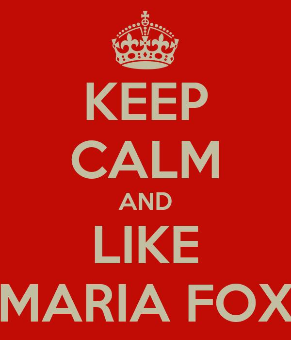 KEEP CALM AND LIKE MARIA FOX