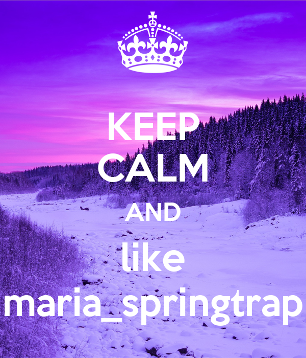 KEEP CALM AND like maria_springtrap