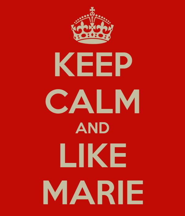KEEP CALM AND LIKE MARIE