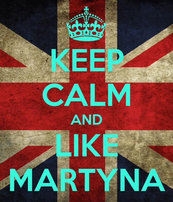 KEEP CALM AND LIKE MARTYNA