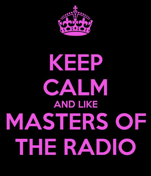 KEEP CALM AND LIKE MASTERS OF THE RADIO
