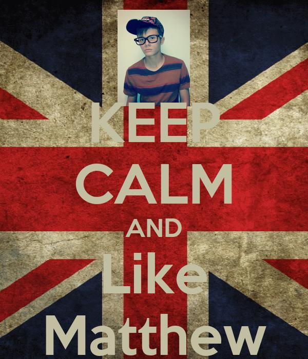 KEEP CALM AND Like Matthew