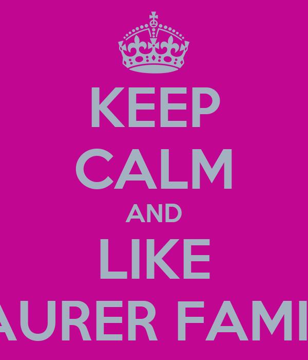 KEEP CALM AND LIKE MAURER FAMILY