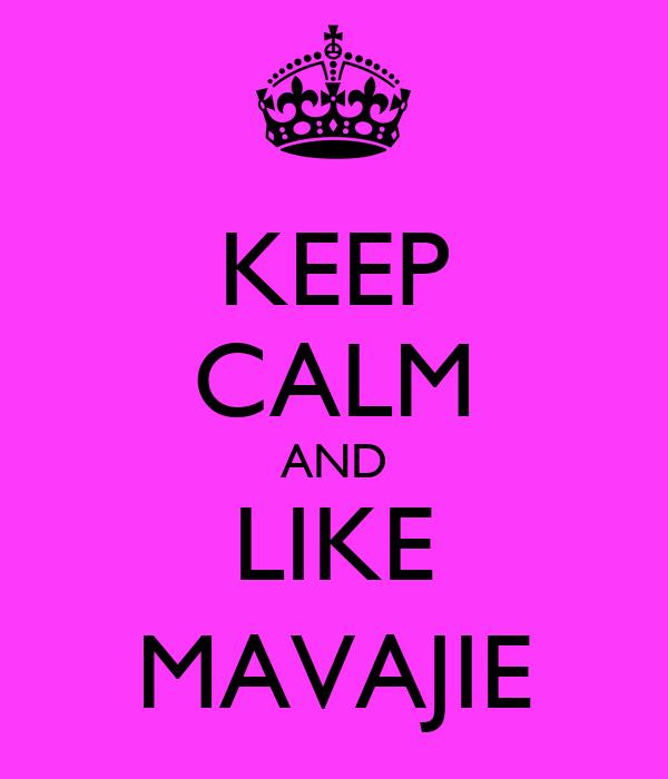 KEEP CALM AND LIKE MAVAJIE