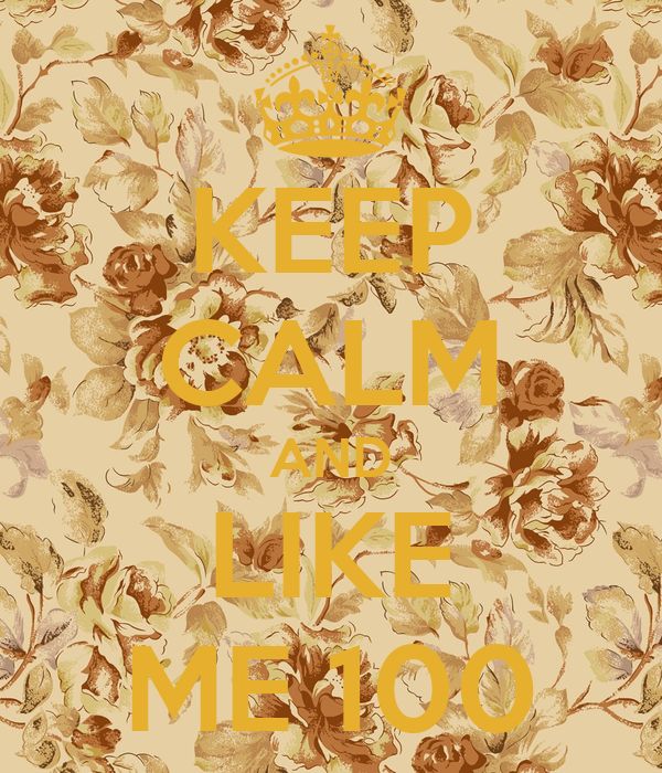 KEEP CALM AND LIKE ME 100