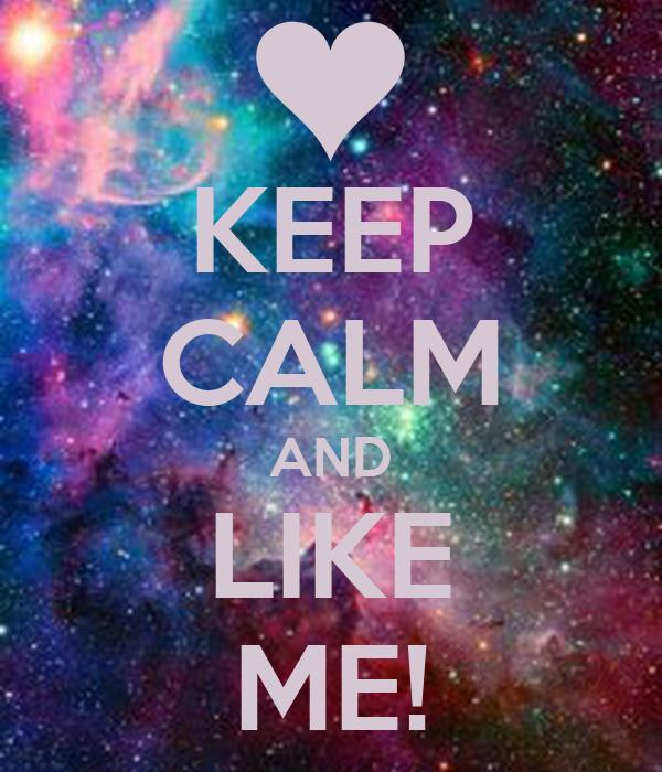 KEEP CALM AND LIKE ME!