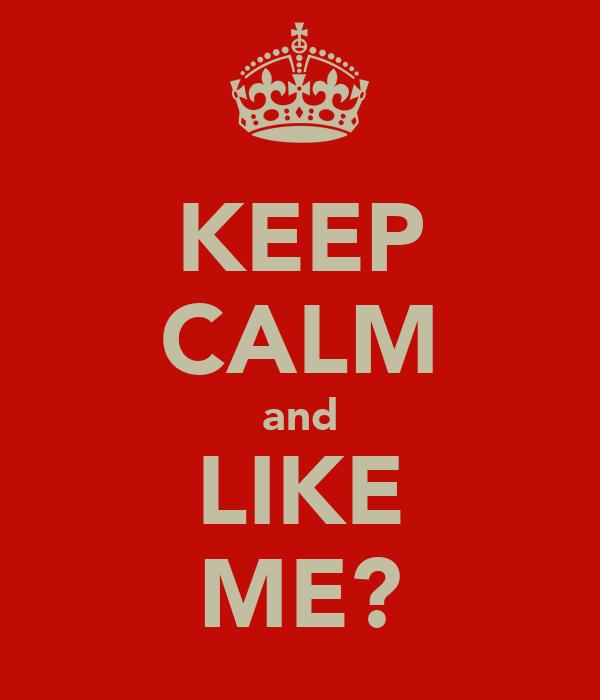 KEEP CALM and LIKE ME?
