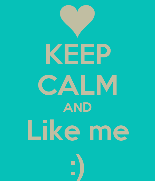 KEEP CALM AND Like me :)