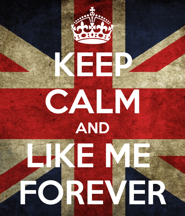KEEP CALM AND LIKE ME  FOREVER