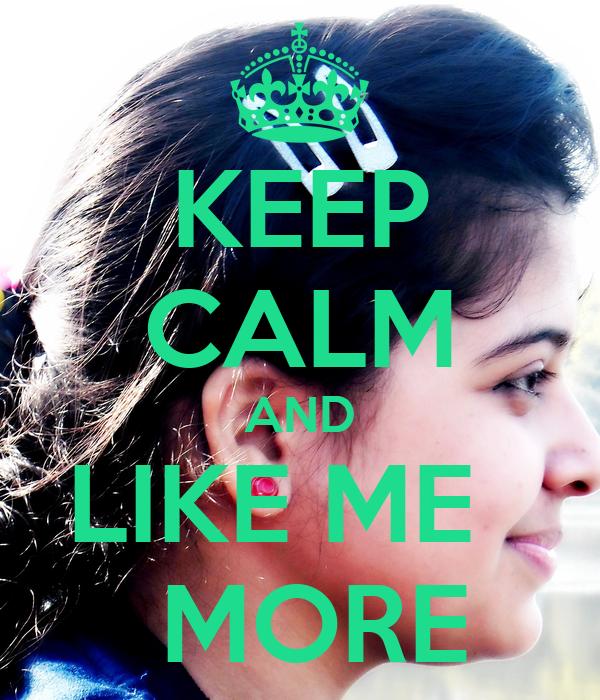 KEEP CALM AND LIKE ME    MORE