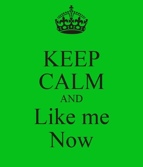 KEEP CALM AND Like me Now