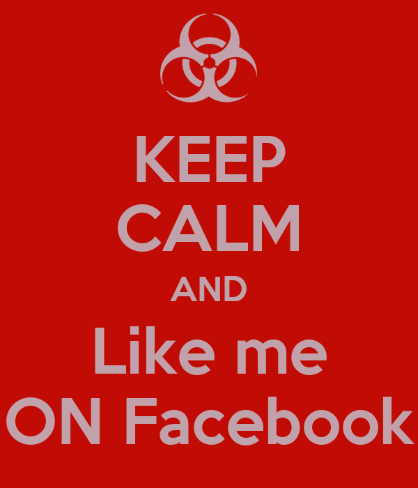 KEEP CALM AND Like me ON Facebook