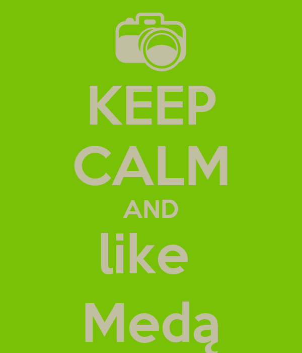 KEEP CALM AND like  Medą