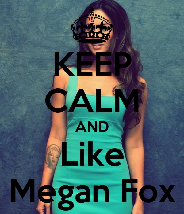 KEEP CALM AND Like Megan Fox