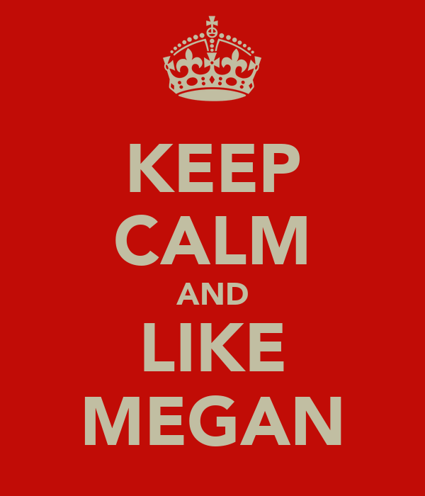 KEEP CALM AND LIKE MEGAN