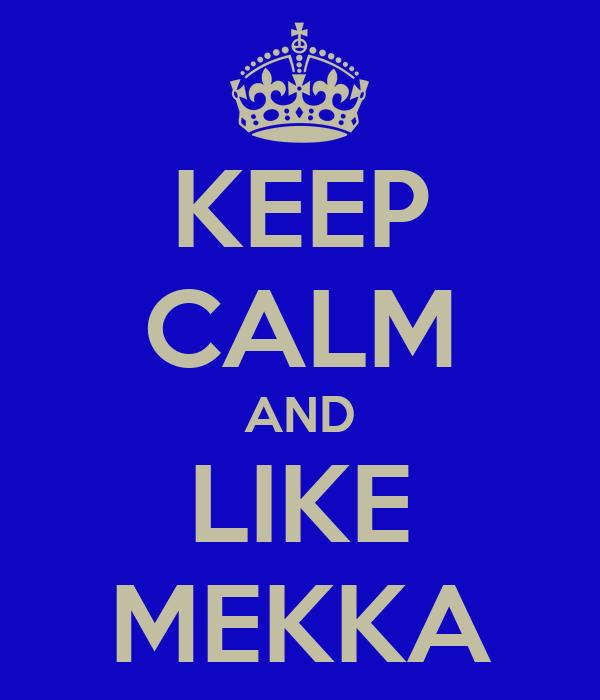 KEEP CALM AND LIKE MEKKA