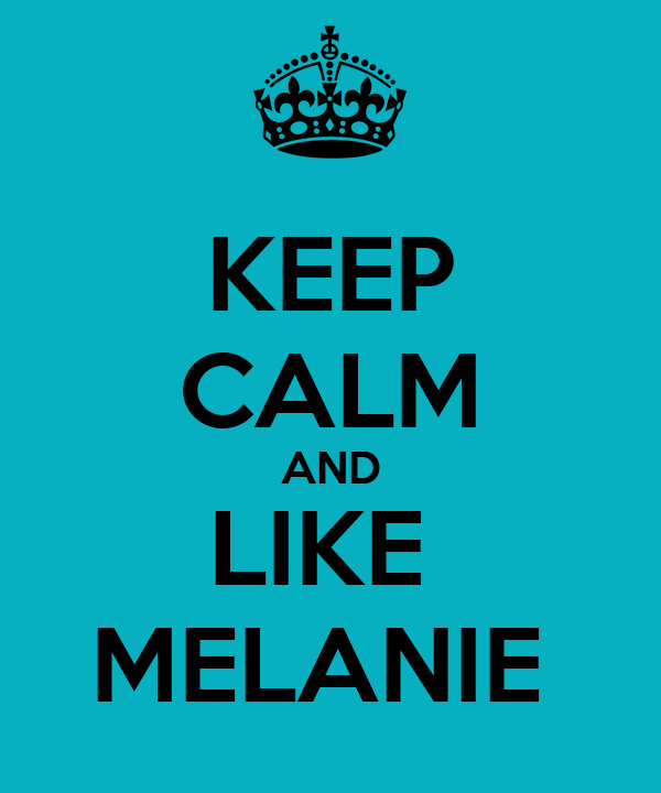 KEEP CALM AND LIKE  MELANIE
