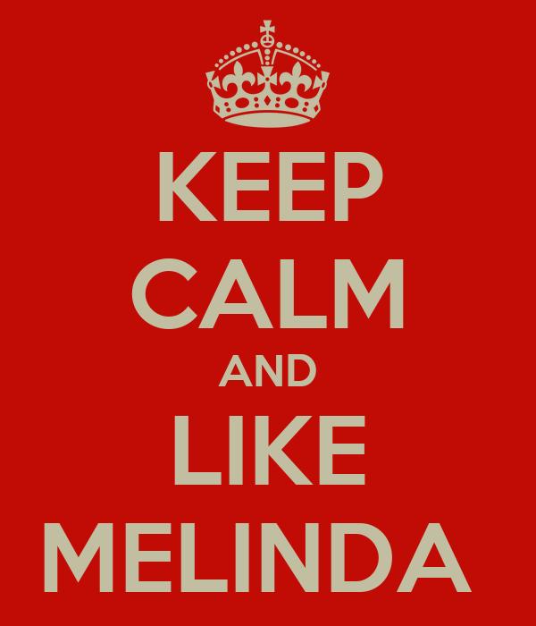 KEEP CALM AND LIKE MELINDA