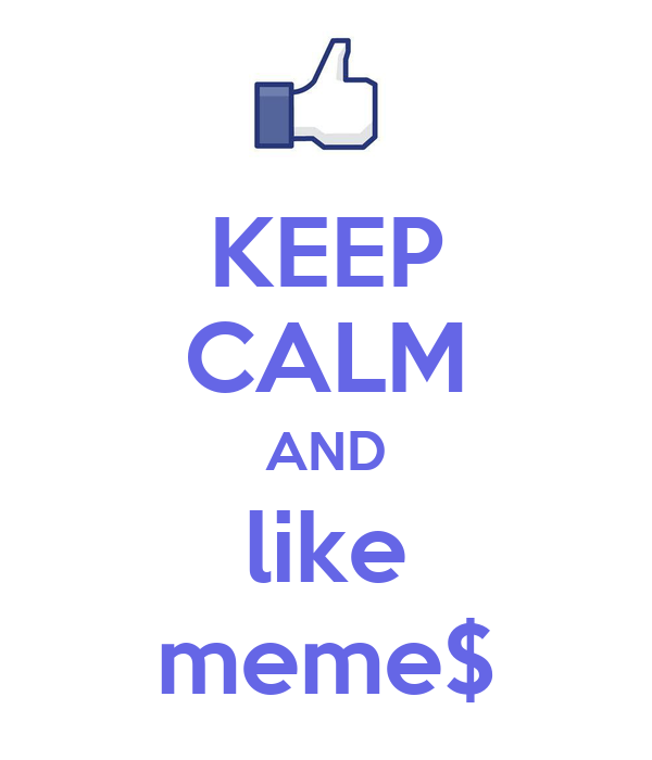 KEEP CALM AND like meme$