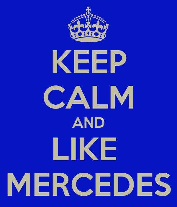 KEEP CALM AND LIKE  MERCEDES