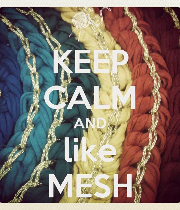 KEEP CALM AND like MESH