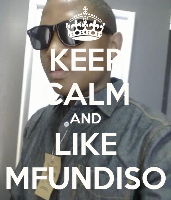 KEEP CALM AND LIKE MFUNDISO