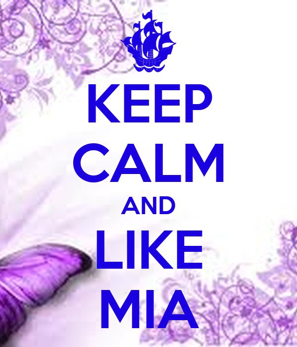KEEP CALM AND LIKE MIA