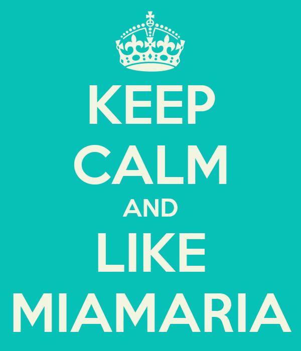 KEEP CALM AND LIKE MIAMARIA