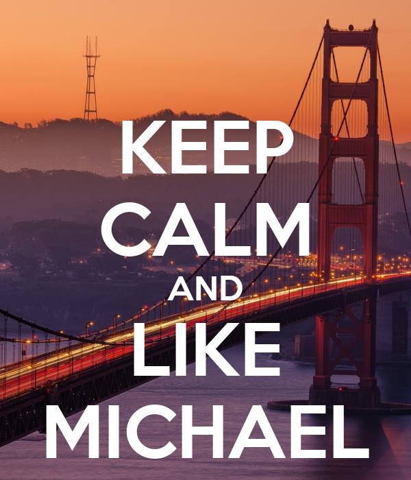 KEEP CALM AND LIKE MICHAEL